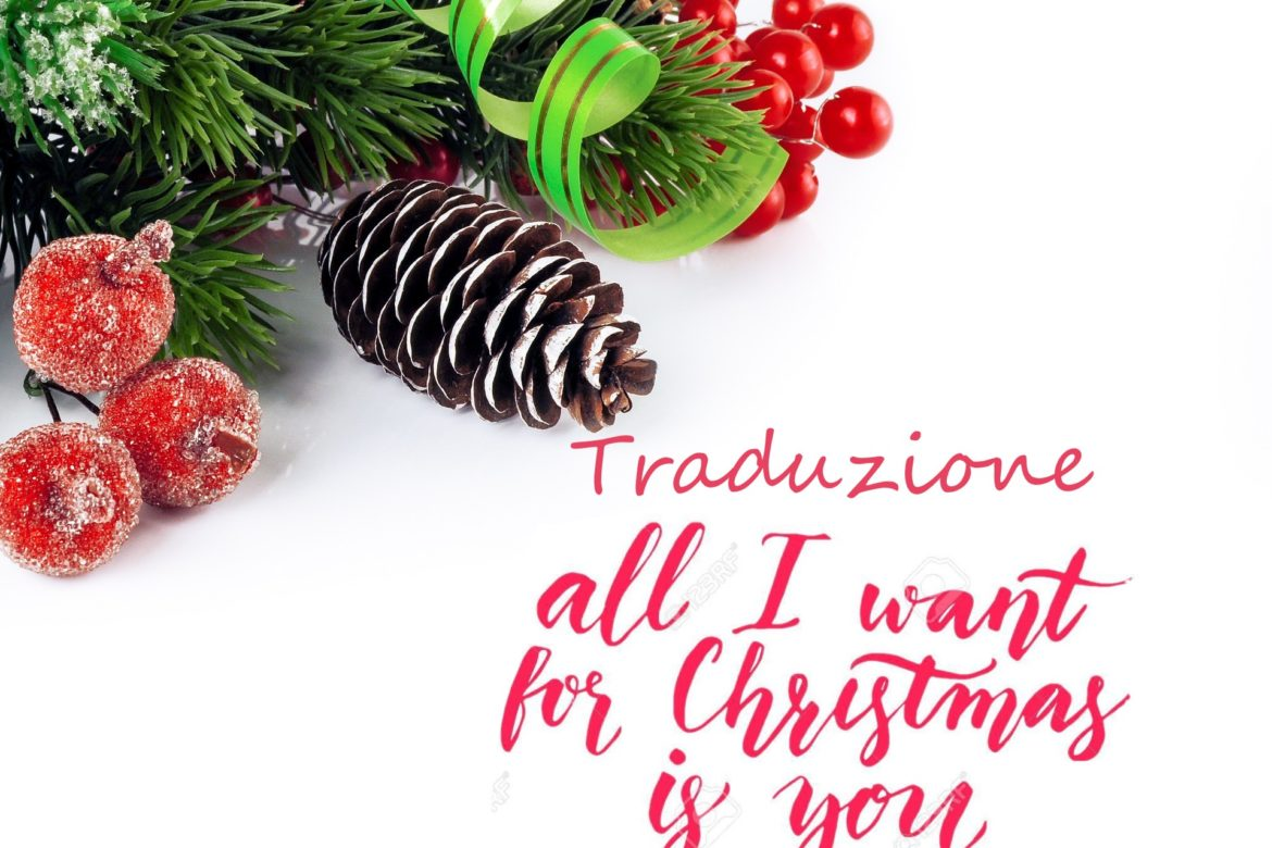 "Traduzione canzone di Natale ""All I want for Christmas is you"""
